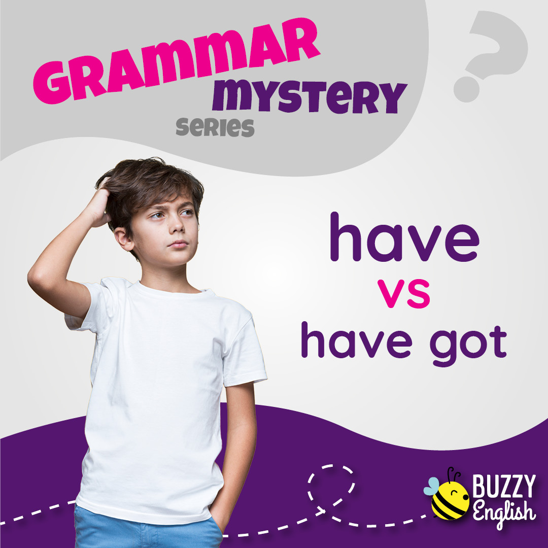 Buzzy English: Have vs Have got, mistero misterioso