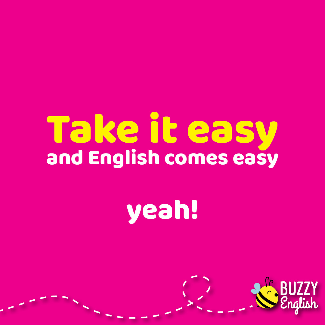 Buzzy English: Take it easy, frase idiomatica e prospettiva di apprendimento della lingua inglese