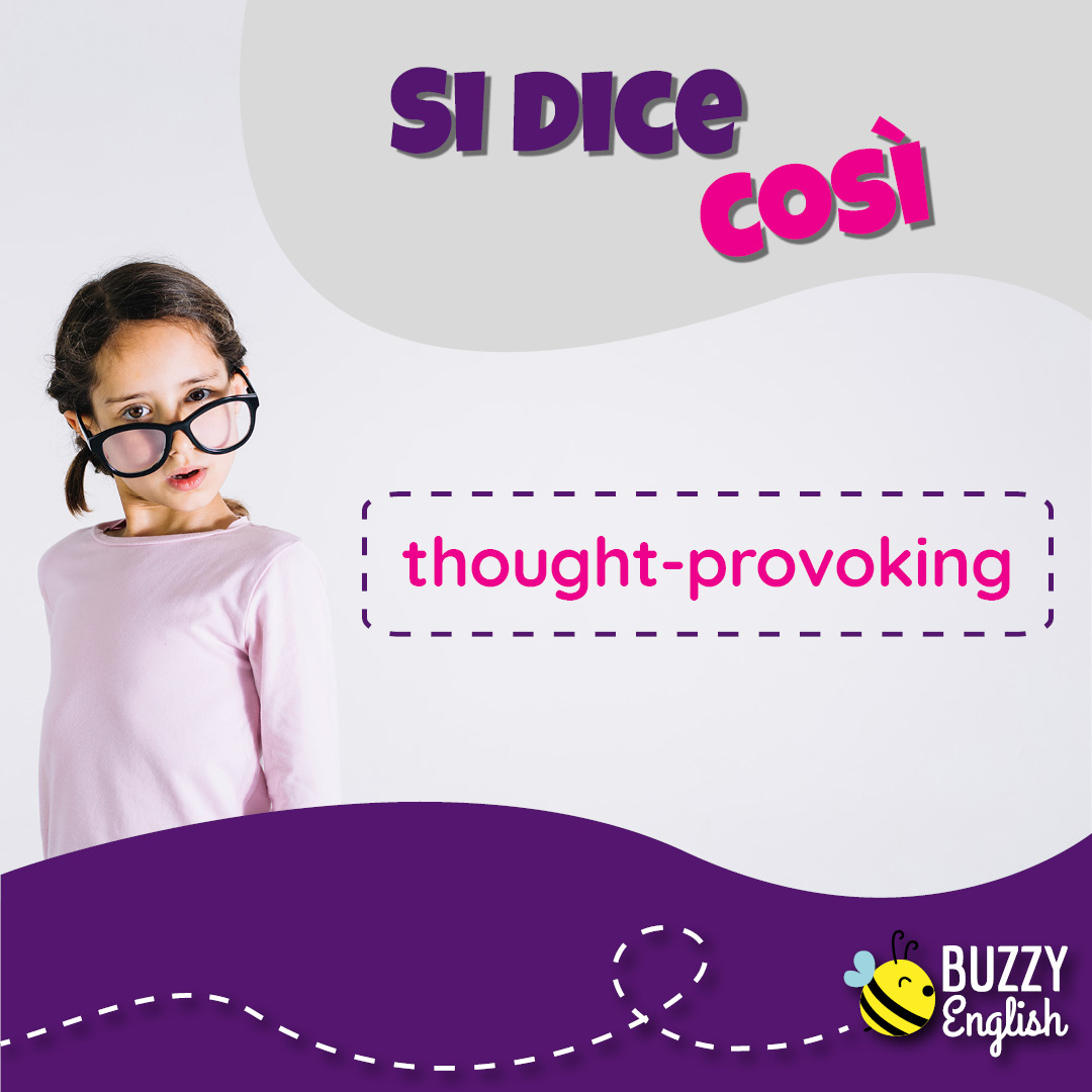 Buzzy English: Thought-provoking, che fa riflettere