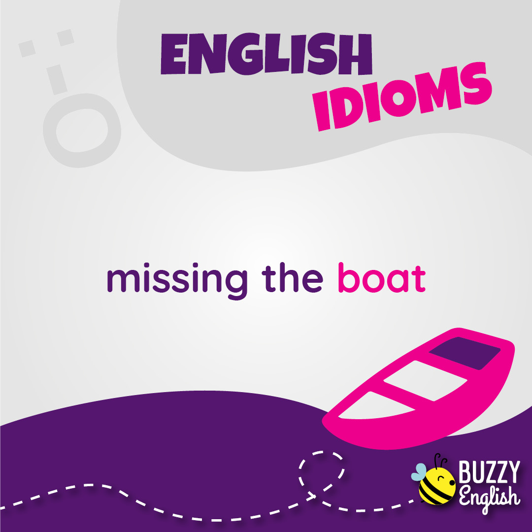Buzzy English: Missing the boat, perdere l'occasione
