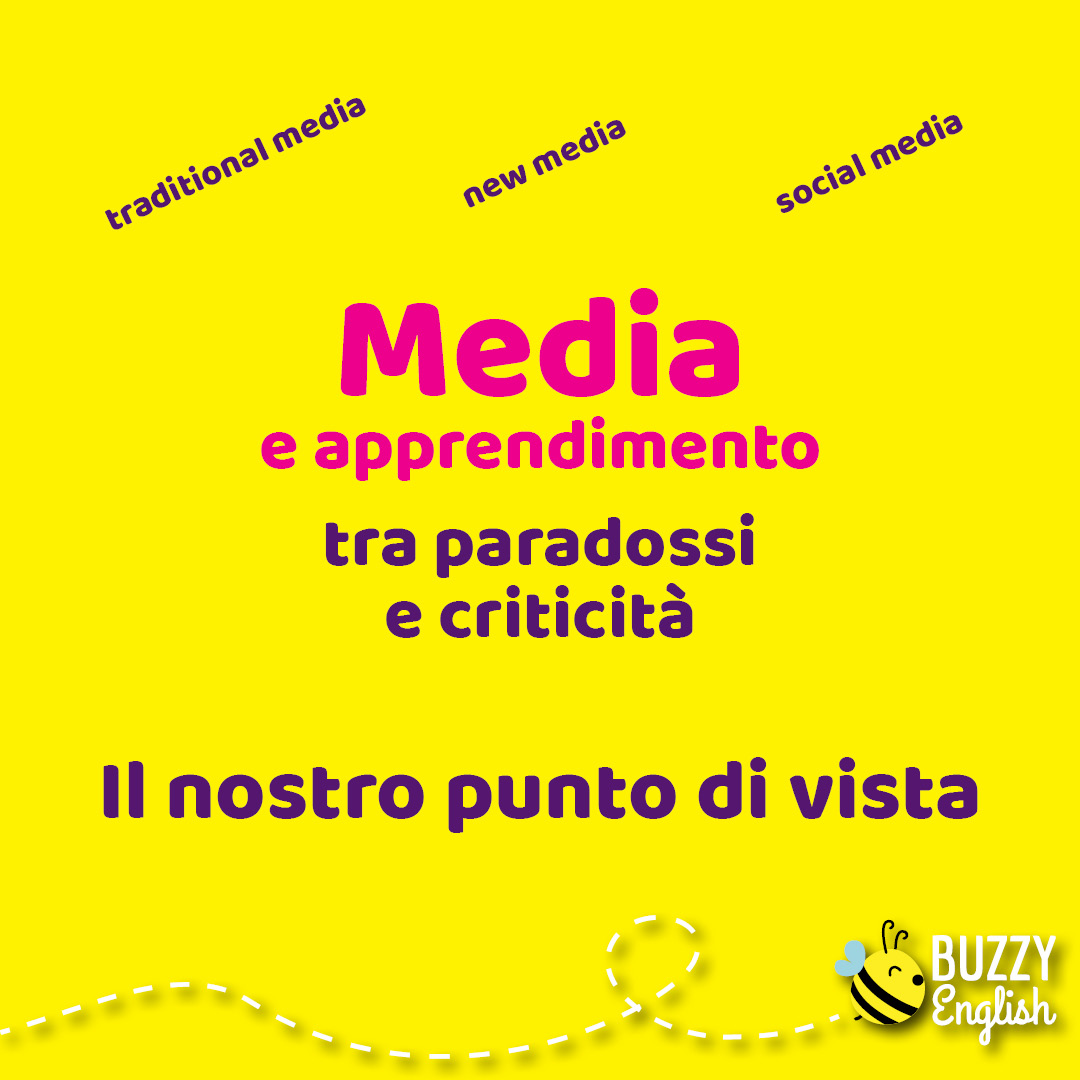Buzzy English: Traditional media, new media e social media: paradossi e criticità per l'apprendimento del bambino