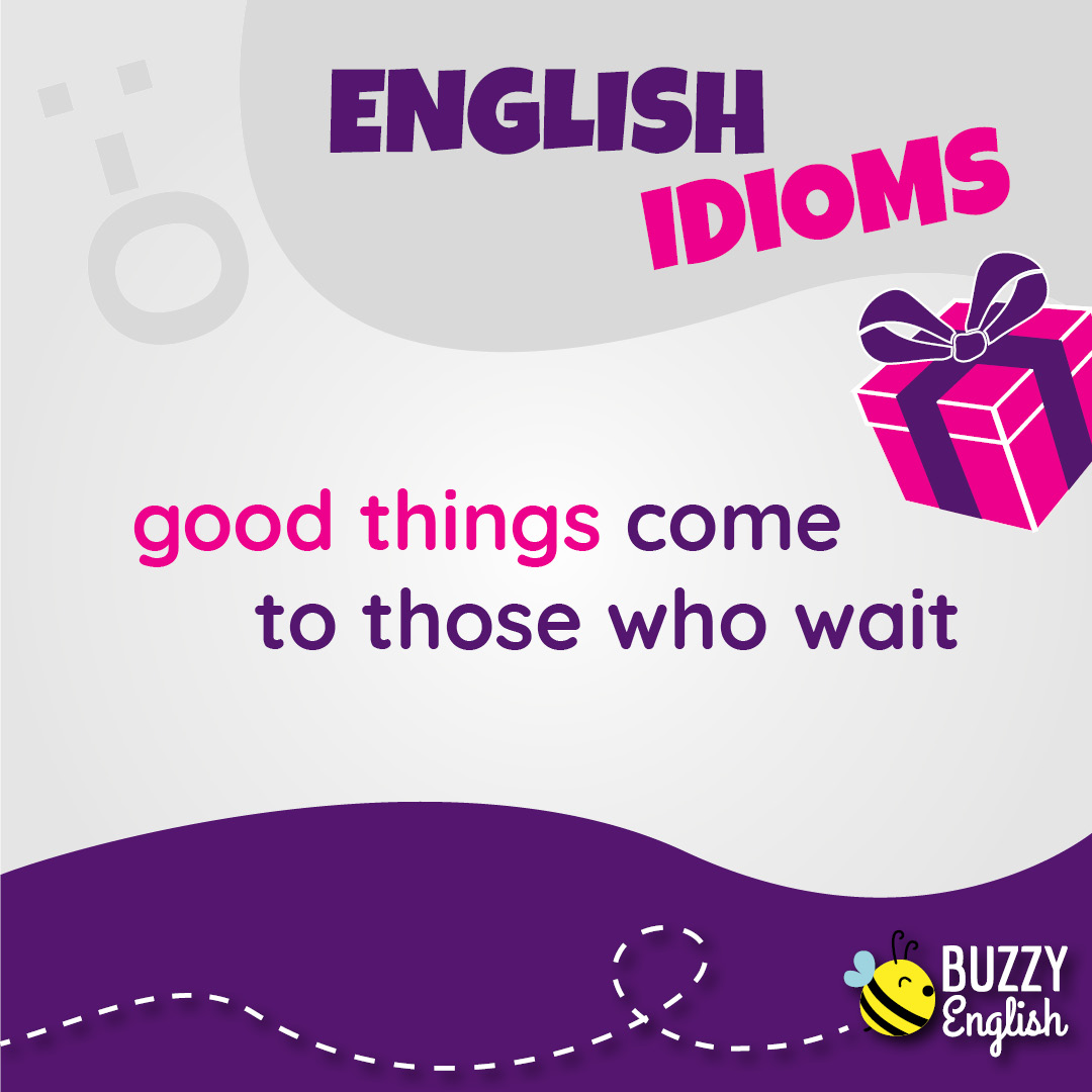Buzzy English: Good things come to those who wait, le cose belle accadono a chi sa aspettare